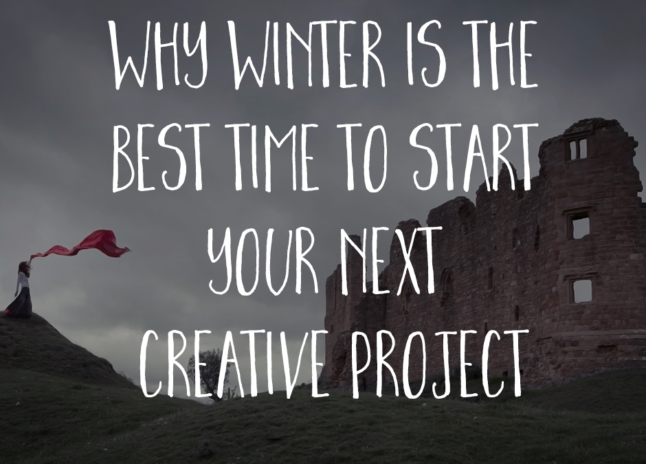 Why Winter is the best time to start your next creative project